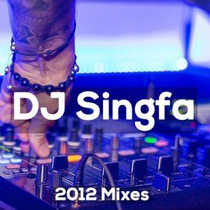 Dj Singfa - 2012 Mixes